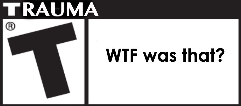 Rated T for Trauma