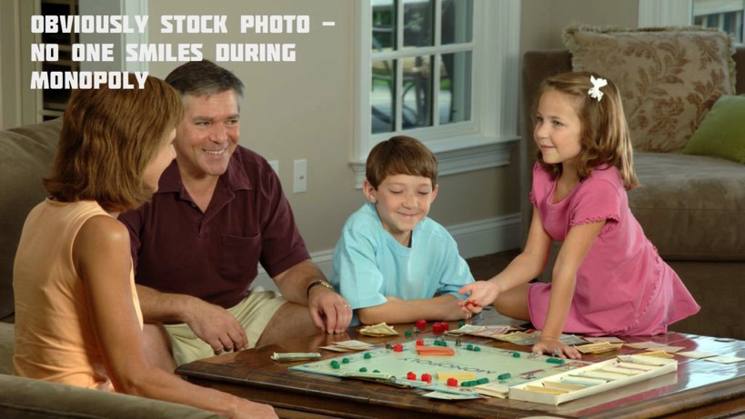 No one smiles during monopoly